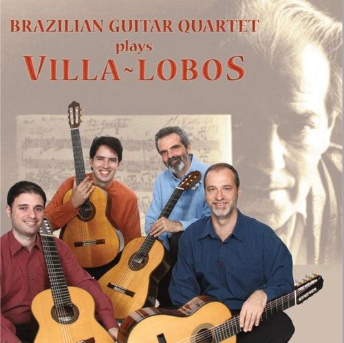 Brazilian Guitar Quartet Plays Villa-Lobos by Brazilian Guitar Quartet
