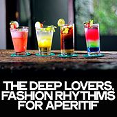 The Deep Lovers (Fashion Rhythms for Aperitif) by Various Artists