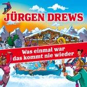 Was einmal war das kommt nie wieder von Jürgen Drews