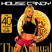 House Candy : The Annual (The 40 Anthems of the Year) by Various Artists