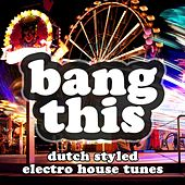 Bang This (Dutch Styled Electro House Tunes) de Various Artists
