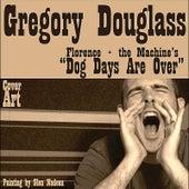 Dog Days Are Over de Gregory Douglass