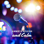 A Moment of Reflection and Calm von Various Artists