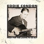 Pray for the Lights to Go Out. de Eddie Condon