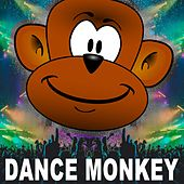 Dance Monkey (The Biggest EDM, Trap, Bigroom, Dirty House Monkey Songs) di Various Artists