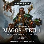 Warhammer 40.000 - Eisenhorn 4: Magos, Teil 1: Die Kurzgeschichten (Ungekürzt) von Dan Abnett