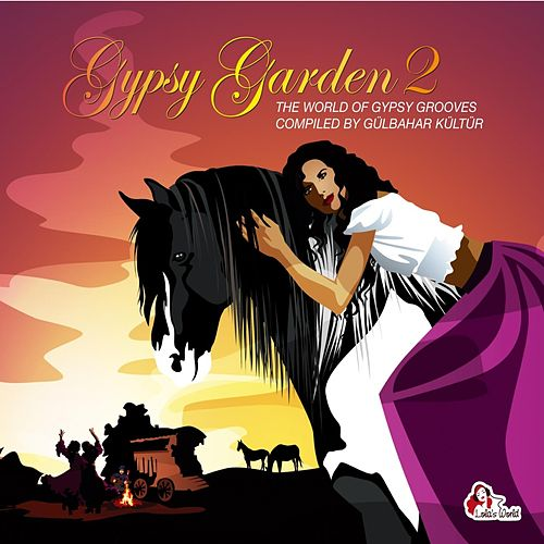 Gypsy Garden, Vol. 2: The World of Gypsy Grooves by Various Artists