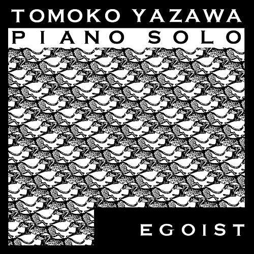 Tomoko Yazawa Piano Solo ''Egoist'' by Tomoko Yazawa