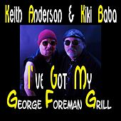 I've Got My George Foreman Grill by Keith Anderson