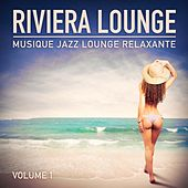 Riviera Lounge, Vol. 1 (Musique Jazz Lounge relaxante) by Multi-interprètes
