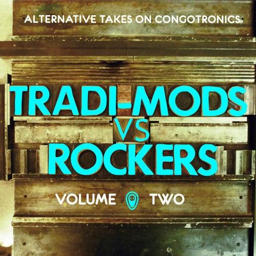 Tradi-Mods Vs Rockers - Alternative Takes on Congotronics, Vol. 2 by Various Artists
