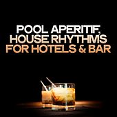 Pool Aperitif (House Rhythms for Hotels & Bar) by Various Artists