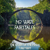 The Story of the Magic Toiletseat by No Wave Fairytales