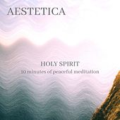 Holy Spirit - 10 minutes of peaceful meditation by Aestetica