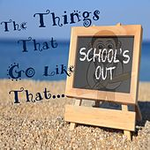 School's Out de The Things That Go Like That