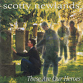 These Are Our Heroes by Scotty Newlands