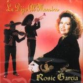 Le Dije al Maestro by Rosie Garcia