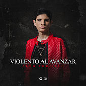 Violento Al Avanzar de Aldo Trujillo
