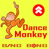 Dance Monkey von Bing Bong