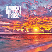 Ambient Chillout House by Chill Out