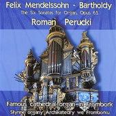 Mendelssohn-Bartholdy: The Six Sonatas for Organ, Op. 65 by Roman Perucki