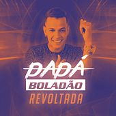 Revoltada by Dadá Boladão