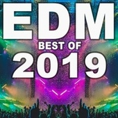 EDM Best of 2019 (The Biggest EDM, Trap, Bigroom, Dirty House, Progressive Trance Hits & Festival Bangers of 2019) by Various Artists
