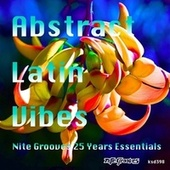 Abstract Latin Vibes (Nite Grooves 25 Years Essentials) di Various Artists