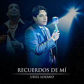Recuerdos de Mi de Uriel Lozano