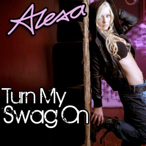 Turn My Swag On (Remix) by Alexa Goddard