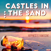 Castles in the Sand - Happiness Is Evanescent von Various Artists