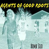Bomb Silo by Agents Of Good Roots