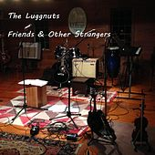 Friends & Other Strangers by The Luggnuts