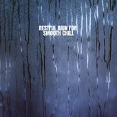Restful Rain for Smooth Chill de Rain Sounds and White Noise