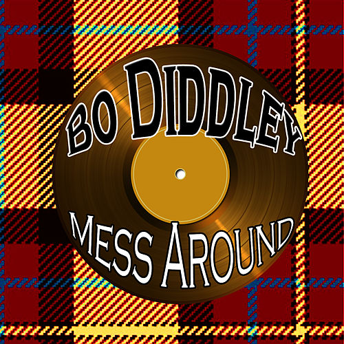 Mess Around by Bo Diddley