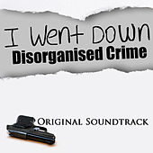 I Went Down Dis-Organized Crime (Original Sound Track) by Various Artists