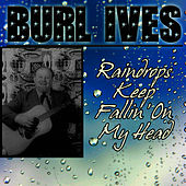 Raindrops Keep Fallin' On My Head by Burl Ives