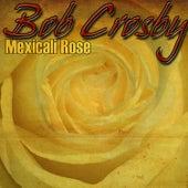 Mexicali Rose by Bob Crosby