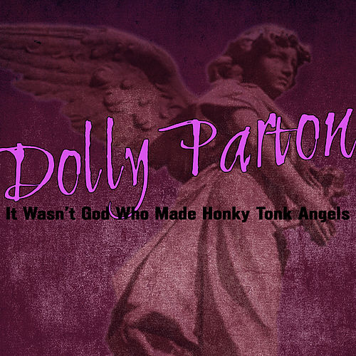 It Wasn't God Who Made Honky Tonk Angels by Dolly Parton