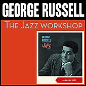 The Jazz Workshop (Album of 1957) by George Russell