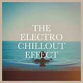 The Electro Chillout Effect von Cafe Chillout Music Club, Ibiza Dance Party, Electronic Vibes
