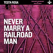 Never Marry a Railroad Man de Testarosa