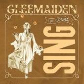 I'm Gonna Sing von Gleemaiden