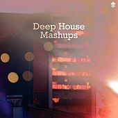 Deep House Mashups by Various Artists