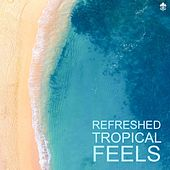 Refreshed Tropical Feels by Various Artists