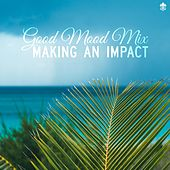 Good Mood Mix | Making an Impact by Various Artists