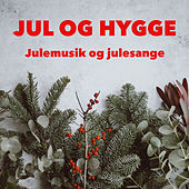 Jul og Hygge - Julemusik og Julesange by Various Artists