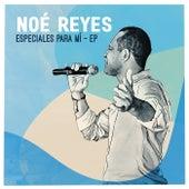 Especiales para Mi - EP de Noe Reyes
