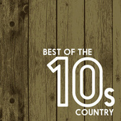 Best Of The 10s: Country de Various Artists