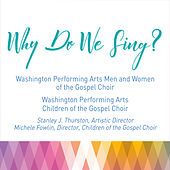 Why Do We Sing? de Washington Performing Arts Men and Women of the Gospel Choir